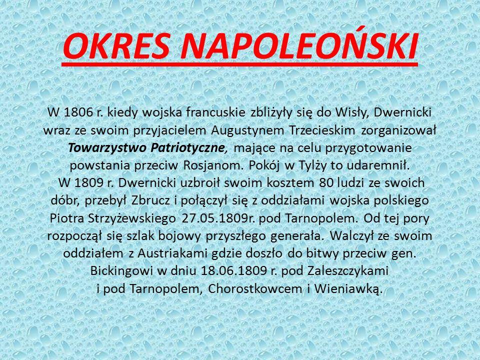 OKRES NAPOLEOŃSKI W 1806 r. kiedy wojska francuskie zbliżyły się do Wisły, Dwernicki wraz ze swoim przyjacielem Augustynem Trzecieskim zorganizował To