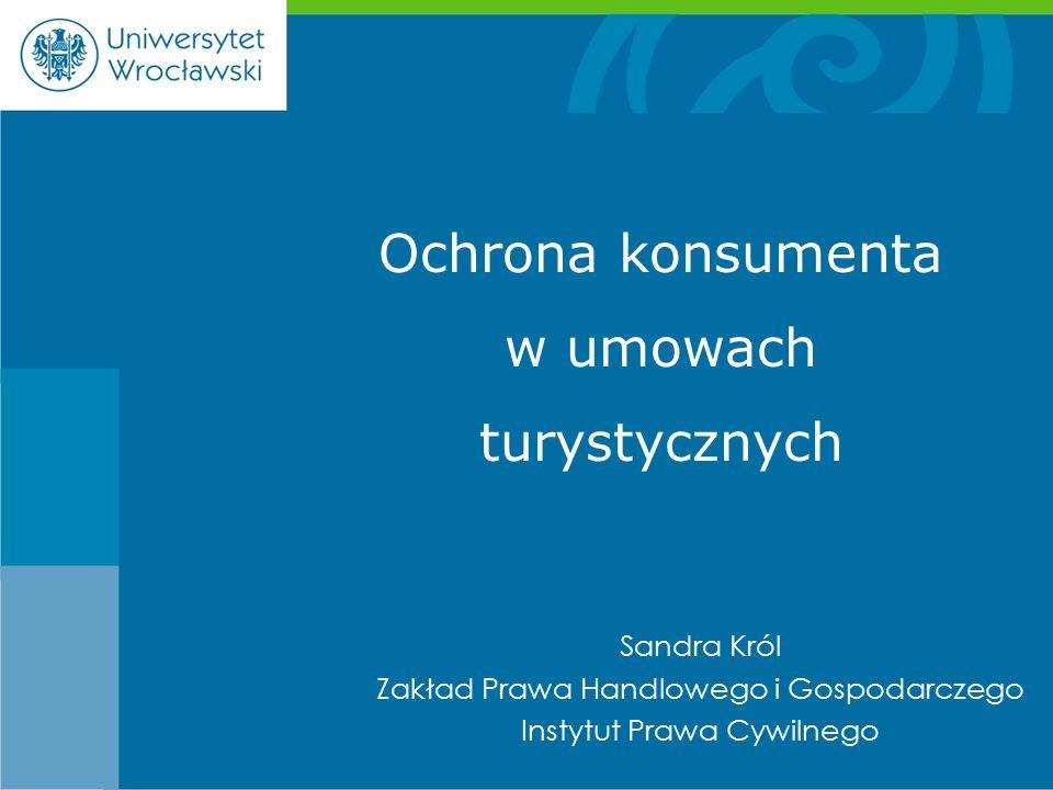 Sandra Król Zakład Prawa Handlowego i Gospodarczego Instytut Prawa Cywilnego Ochrona konsumenta w umowach turystycznych