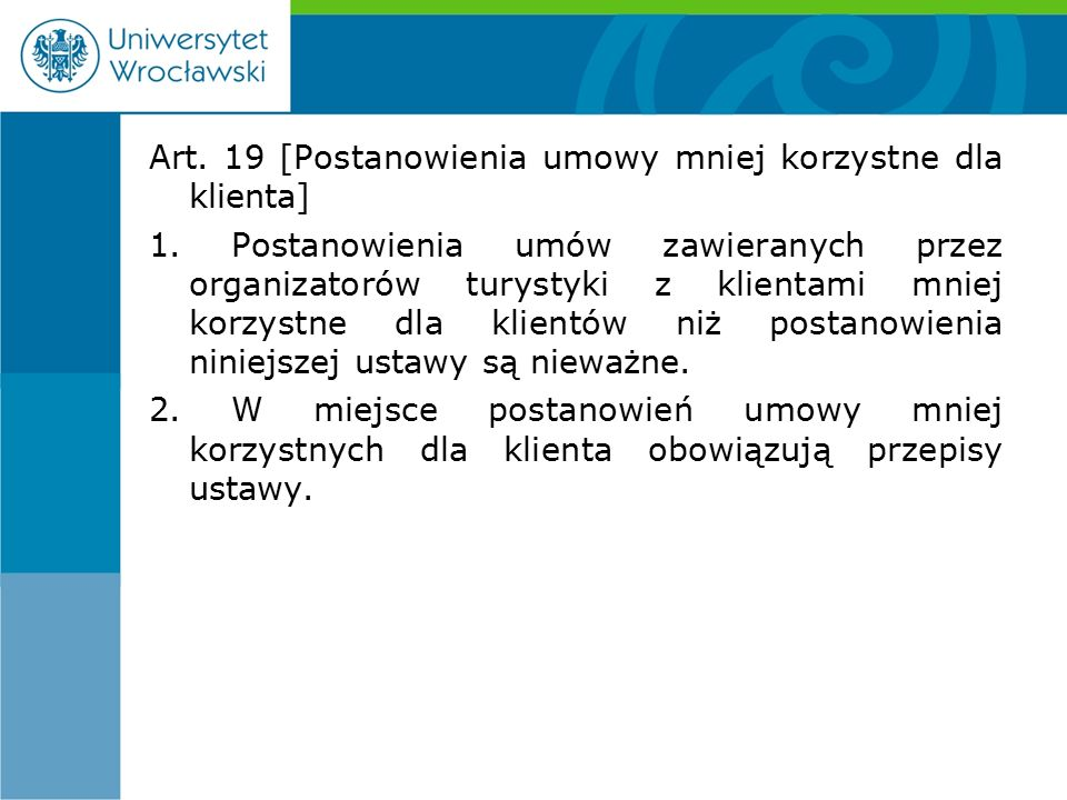 Art. 19 [Postanowienia umowy mniej korzystne dla klienta] 1.