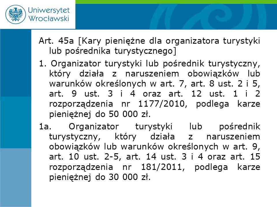 Art. 45a [Kary pieniężne dla organizatora turystyki lub pośrednika turystycznego] 1.