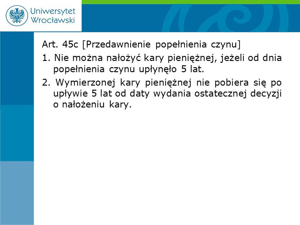 Art. 45c [Przedawnienie popełnienia czynu] 1.