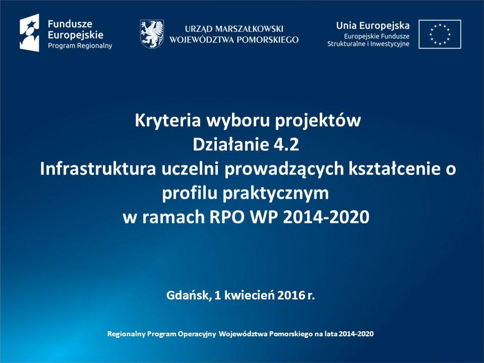4.2 INFRASTRUKTURA UCZELNI PROWADZĄCYCH KSZTAŁCENIE O PROFILU PRAKTYCZNYM KRYTERIA WYBORU PROJEKTÓW www.rpo.pomorskie.eu