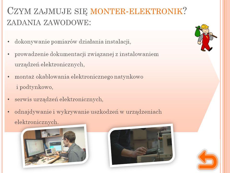 Miejsce wykonywania pracy Charakter pracy Monter-elektronik wykonuje swoją pracę współpracując z innymi ludźmi, zarówno ze swojej branży, jak i z branż pokrewnych związanych z elektroniką i budownictwem.