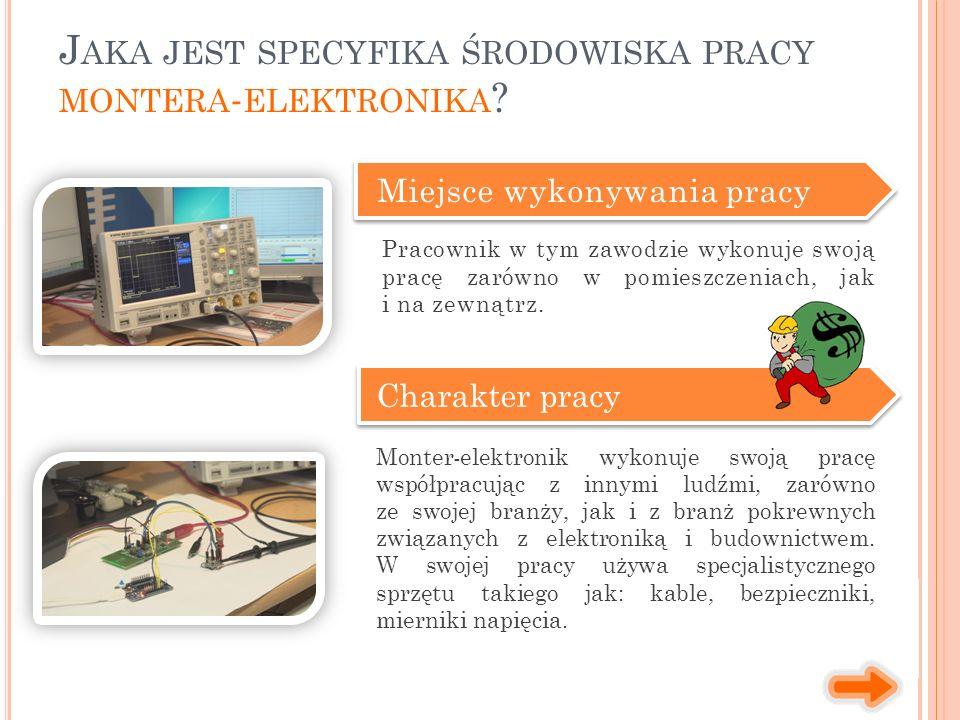 J AKA JEST SPECYFIKA ŚRODOWISKA PRACY MONTERA - ELEKTRONIKA .