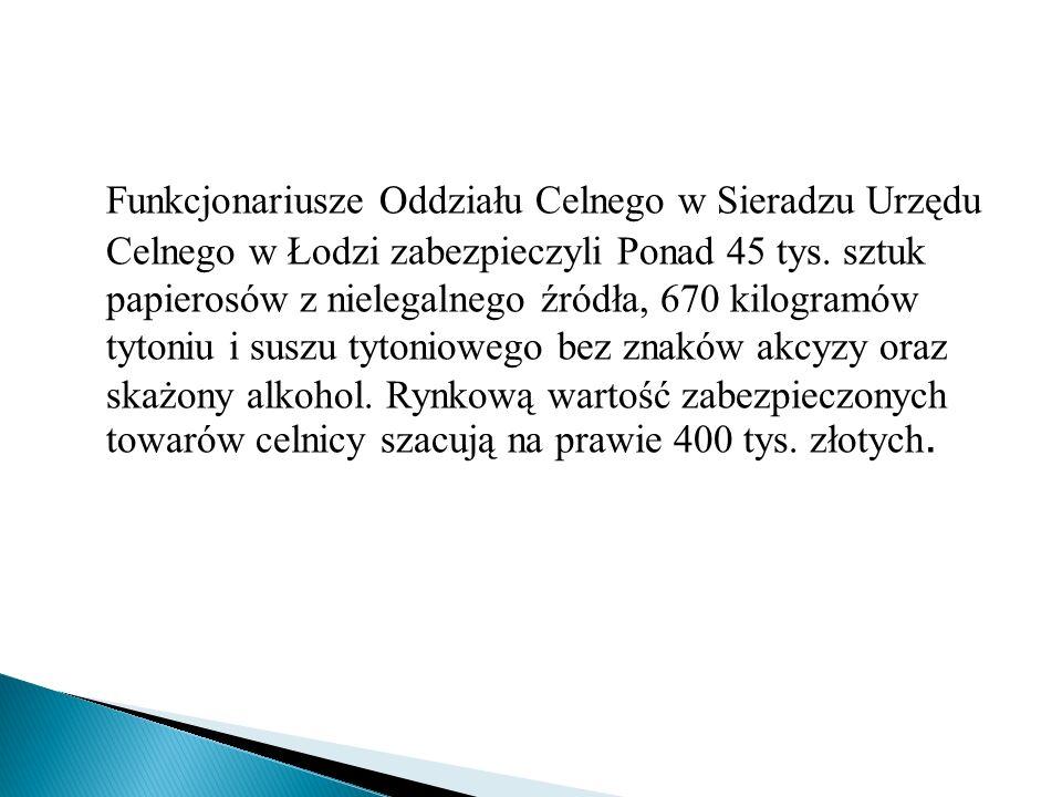 Funkcjonariusze Oddziału Celnego w Sieradzu Urzędu Celnego w Łodzi zabezpieczyli Ponad 45 tys. sztuk papierosów z nielegalnego źródła, 670 kilogramów
