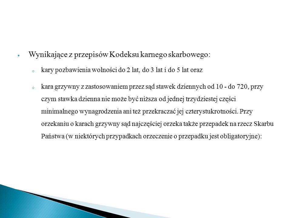  Wynikające z przepisów Kodeksu karnego skarbowego: o kary pozbawienia wolności do 2 lat, do 3 lat i do 5 lat oraz o kara grzywny z zastosowaniem prz