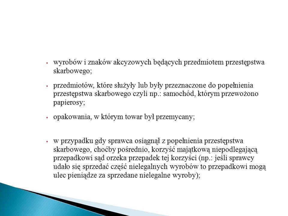  wyrobów i znaków akcyzowych będących przedmiotem przestępstwa skarbowego;  przedmiotów, które służyły lub były przeznaczone do popełnienia przestęp