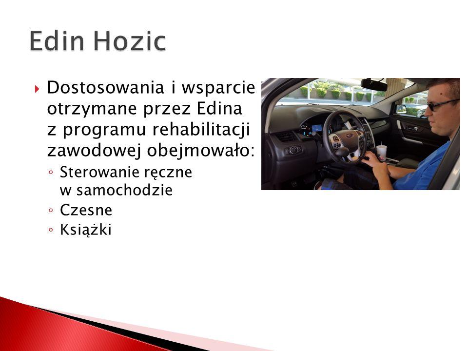  Dostosowania i wsparcie otrzymane przez Edina z programu rehabilitacji zawodowej obejmowało: ◦ Sterowanie ręczne w samochodzie ◦ Czesne ◦ Książki