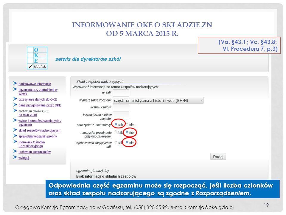 INFORMOWANIE OKE O SKŁADZIE ZN OD 5 MARCA 2015 R. Odpowiednia część egzaminu może się rozpocząć, jeśli liczba członków oraz skład zespołu nadzorująceg