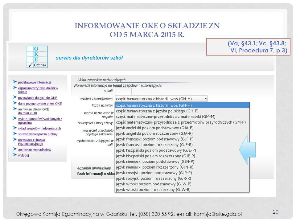 INFORMOWANIE OKE O SKŁADZIE ZN OD 5 MARCA 2015 R. (Va, §43.1; Vc, §43.8; VI, Procedura 7, p.3) Okręgowa Komisja Egzaminacyjna w Gdańsku, tel. (058) 32