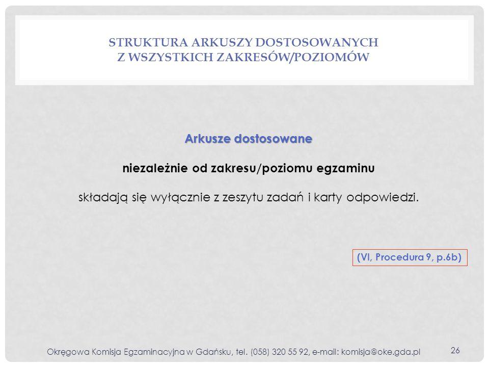 STRUKTURA ARKUSZY DOSTOSOWANYCH Z WSZYSTKICH ZAKRESÓW/POZIOMÓW Okręgowa Komisja Egzaminacyjna w Gdańsku, tel. (058) 320 55 92, e-mail: komisja@oke.gda