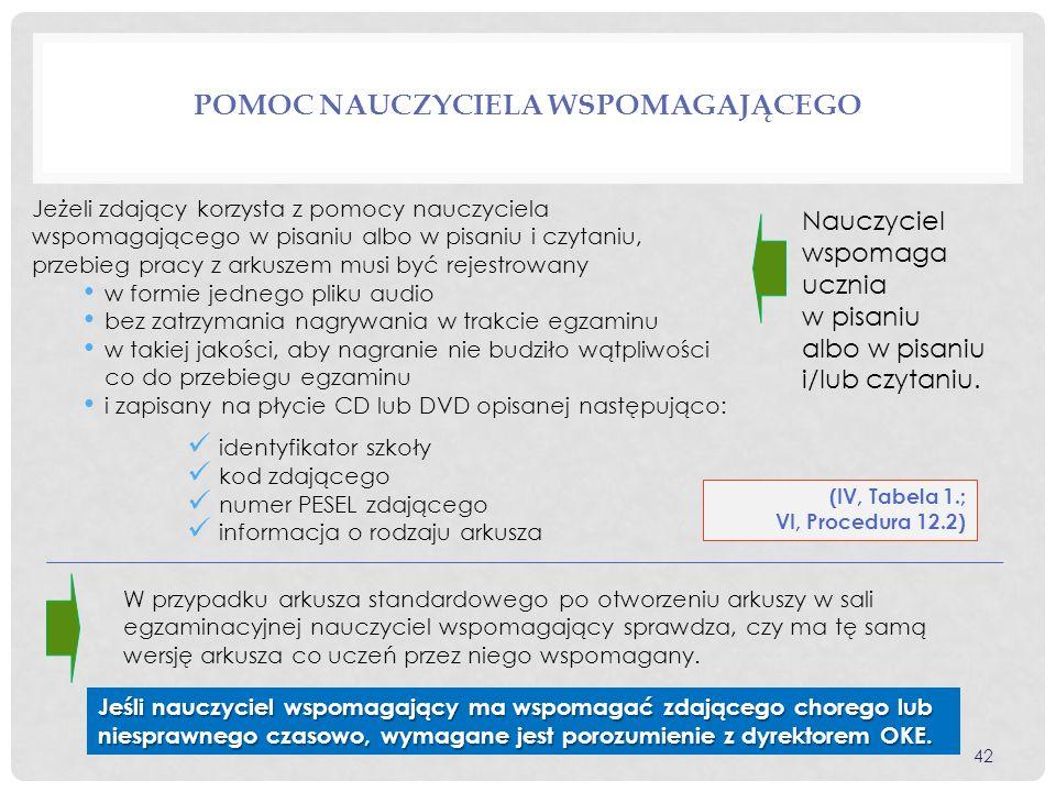 POMOC NAUCZYCIELA WSPOMAGAJĄCEGO (IV, Tabela 1.; VI, Procedura 12.2) W przypadku arkusza standardowego po otworzeniu arkuszy w sali egzaminacyjnej nauczyciel wspomagający sprawdza, czy ma tę samą wersję arkusza co uczeń przez niego wspomagany.