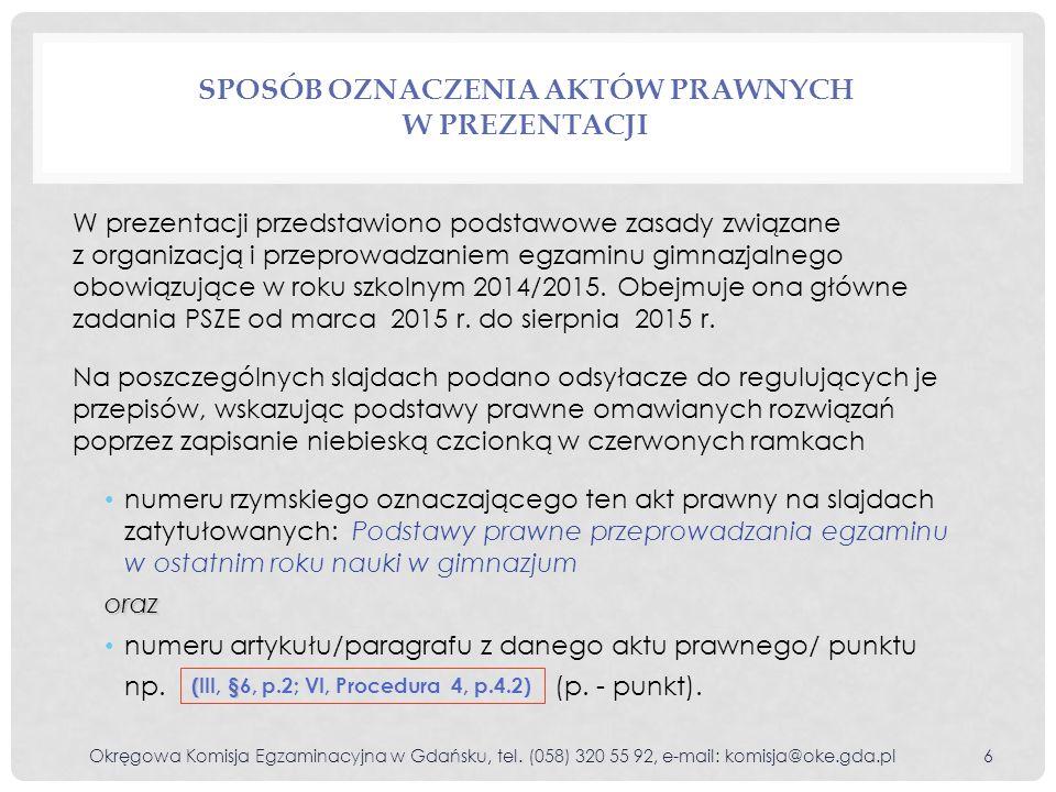 SPOSÓB OZNACZENIA AKTÓW PRAWNYCH W PREZENTACJI Okręgowa Komisja Egzaminacyjna w Gdańsku, tel. (058) 320 55 92, e-mail: komisja@oke.gda.pl6 W prezentac