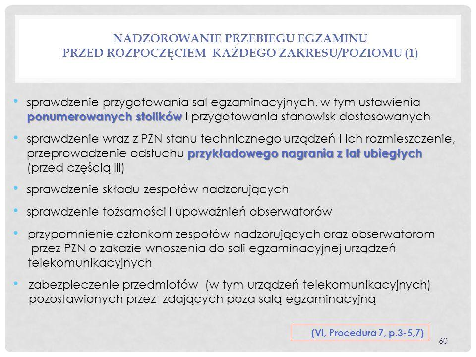 NADZOROWANIE PRZEBIEGU EGZAMINU PRZED ROZPOCZĘCIEM KAŻDEGO ZAKRESU/POZIOMU (1) ponumerowanych stolików sprawdzenie przygotowania sal egzaminacyjnych,