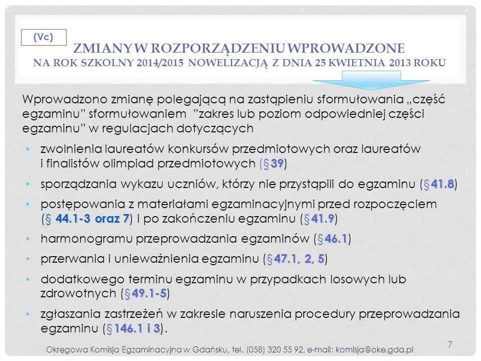 ZMIANY W ROZPORZĄDZENIU WPROWADZONE NA ROK SZKOLNY 2014/2015 NOWELIZACJĄ Z DNIA 25 KWIETNIA 2013 ROKU Okręgowa Komisja Egzaminacyjna w Gdańsku, tel. (