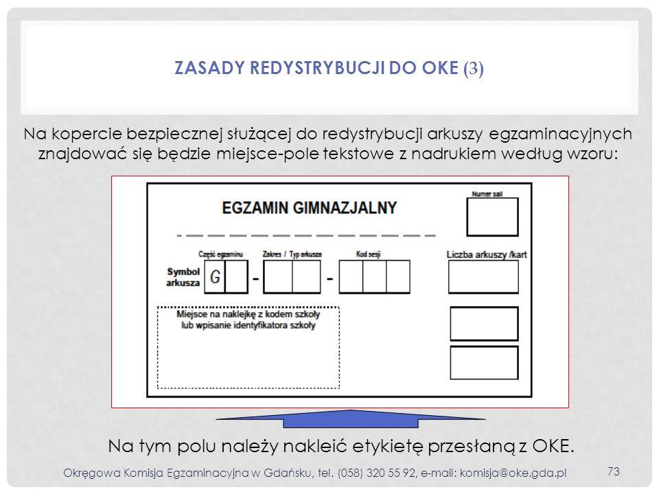 Na kopercie bezpiecznej służącej do redystrybucji arkuszy egzaminacyjnych znajdować się będzie miejsce-pole tekstowe z nadrukiem według wzoru: ZASADY REDYSTRYBUCJI DO OKE (3) Na tym polu należy nakleić etykietę przesłaną z OKE.