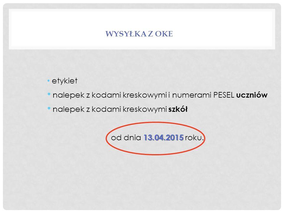 WYSYŁKA Z OKE etykiet nalepek z kodami kreskowymi i numerami PESEL uczniów nalepek z kodami kreskowymi szkół 13.04.2015 od dnia 13.04.2015 roku.