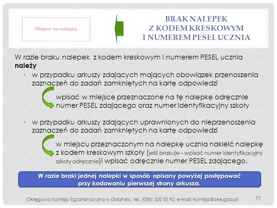 BRAK NALEPEK Z KODEM KRESKOWYM I NUMEREM PESEL UCZNIA Okręgowa Komisja Egzaminacyjna w Gdańsku, tel. (058) 320 55 92, e-mail: komisja@oke.gda.pl 77 w