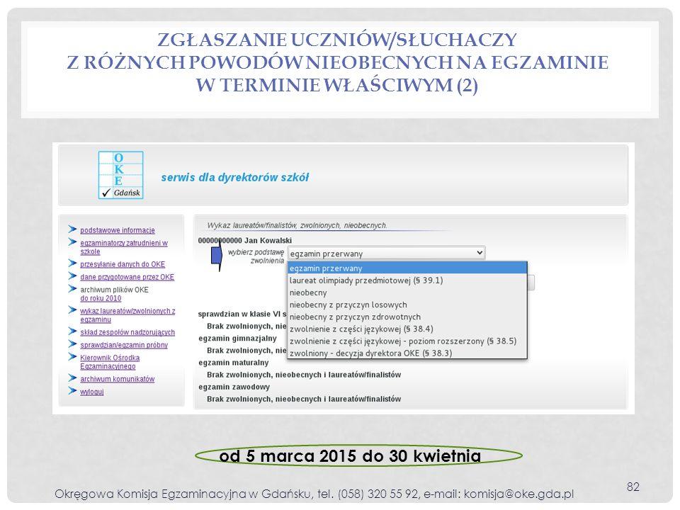 ZGŁASZANIE UCZNIÓW/SŁUCHACZY Z RÓŻNYCH POWODÓW NIEOBECNYCH NA EGZAMINIE W TERMINIE WŁAŚCIWYM (2) Okręgowa Komisja Egzaminacyjna w Gdańsku, tel. (058)