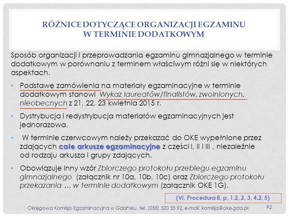 RÓŻNICE DOTYCZĄCE ORGANIZACJI EGZAMINU W TERMINIE DODATKOWYM Okręgowa Komisja Egzaminacyjna w Gdańsku, tel. (058) 320 55 92, e-mail: komisja@oke.gda.p