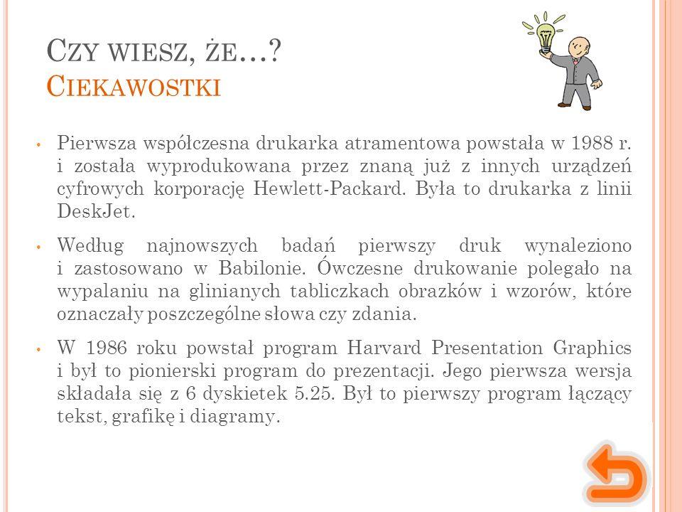 C ZY WIESZ, ŻE …. C IEKAWOSTKI Pierwsza współczesna drukarka atramentowa powstała w 1988 r.