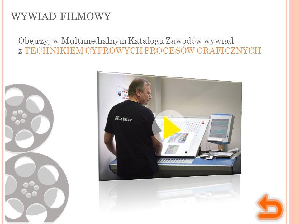 WYWIAD FILMOWY Obejrzyj w Multimedialnym Katalogu Zawodów wywiad z TECHNIKIEM CYFROWYCH PROCESÓW GRAFICZNYCH