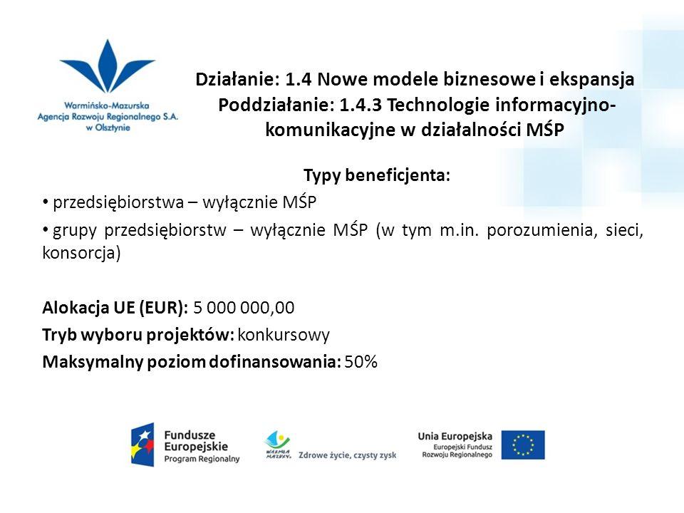 Typy beneficjenta: przedsiębiorstwa – wyłącznie MŚP grupy przedsiębiorstw – wyłącznie MŚP (w tym m.in. porozumienia, sieci, konsorcja) Alokacja UE (EU