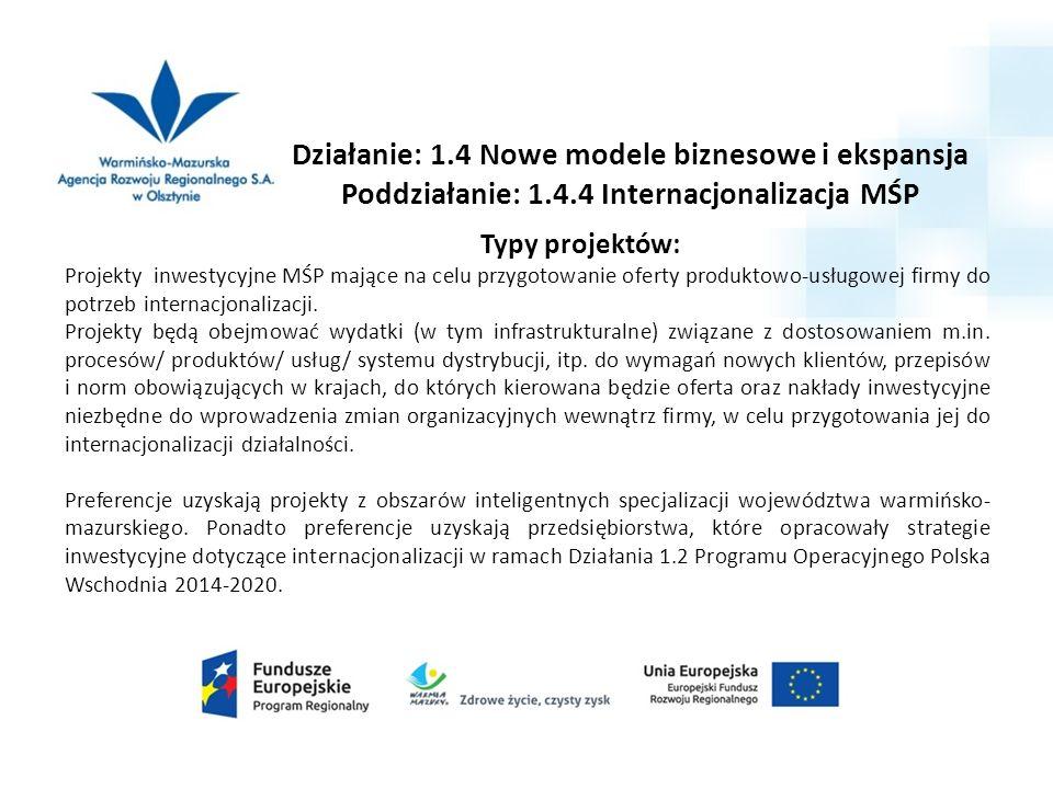 Typy projektów: Projekty inwestycyjne MŚP mające na celu przygotowanie oferty produktowo-usługowej firmy do potrzeb internacjonalizacji. Projekty będą