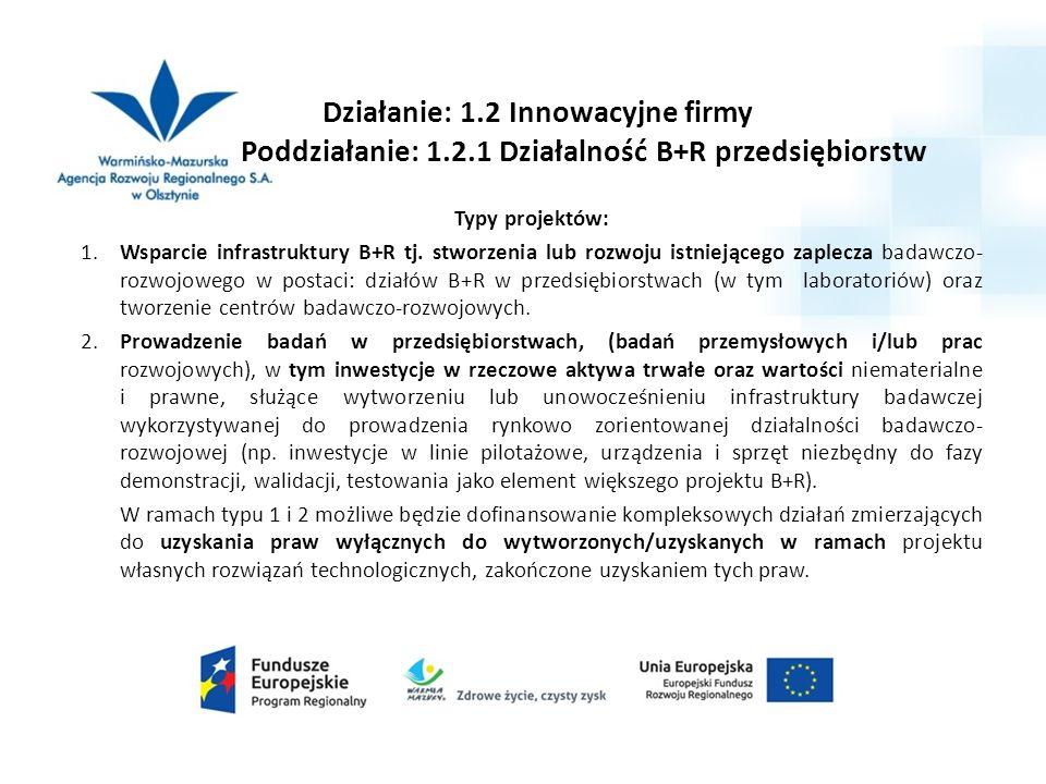 Działanie: 1.2 Innowacyjne firmy Poddziałanie: 1.2.1 Działalność B+R przedsiębiorstw Typy projektów: 1. Wsparcie infrastruktury B+R tj. stworzenia lub