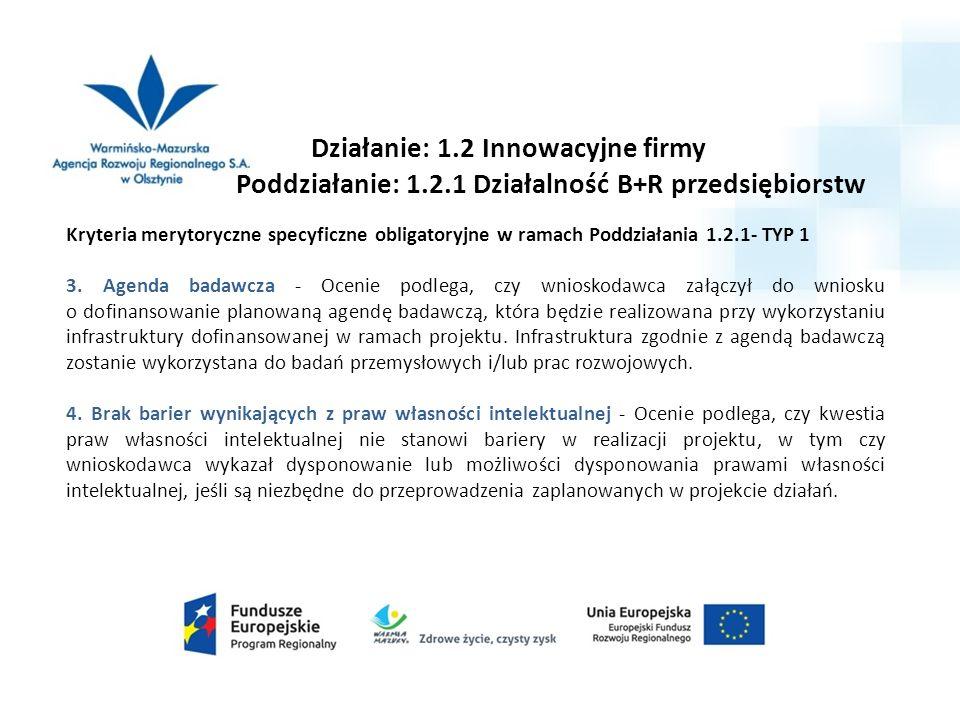 Działanie: 1.2 Innowacyjne firmy Poddziałanie: 1.2.1 Działalność B+R przedsiębiorstw Kryteria merytoryczne specyficzne obligatoryjne w ramach Poddziałania 1.2.1- TYP 1 3.