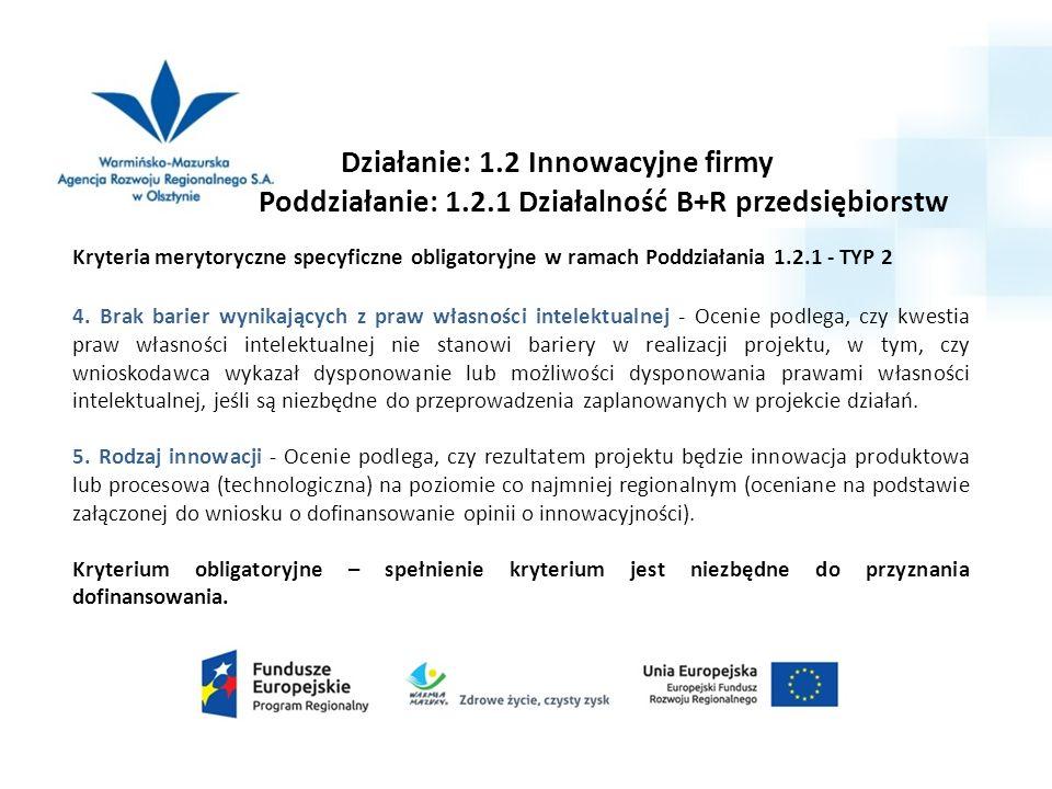 Działanie: 1.2 Innowacyjne firmy Poddziałanie: 1.2.1 Działalność B+R przedsiębiorstw Kryteria merytoryczne specyficzne obligatoryjne w ramach Poddziałania 1.2.1 - TYP 2 4.