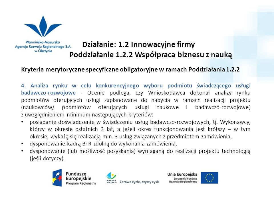 Działanie: 1.2 Innowacyjne firmy Poddziałanie 1.2.2 Współpraca biznesu z nauką Kryteria merytoryczne specyficzne obligatoryjne w ramach Poddziałania 1.2.2 4.