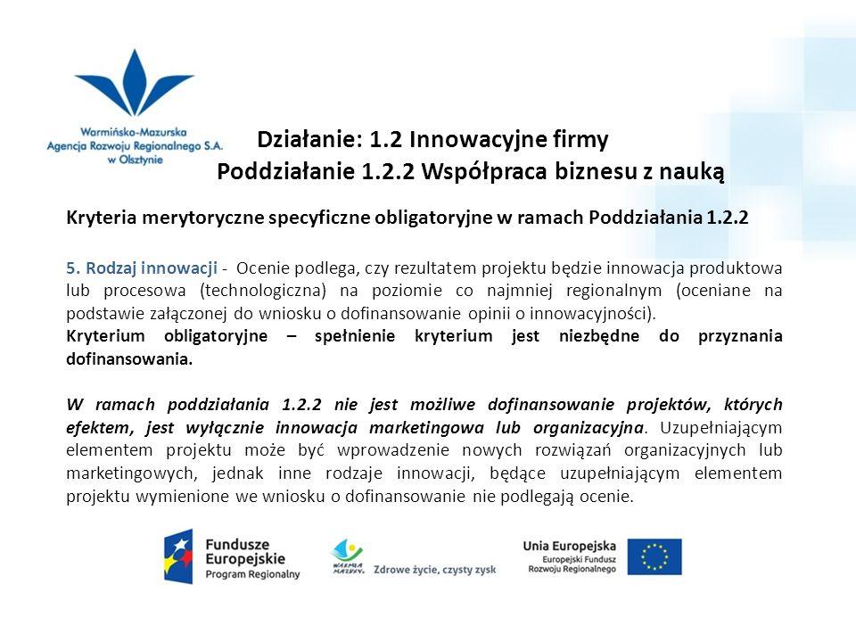 Działanie: 1.2 Innowacyjne firmy Poddziałanie 1.2.2 Współpraca biznesu z nauką Kryteria merytoryczne specyficzne obligatoryjne w ramach Poddziałania 1.2.2 5.