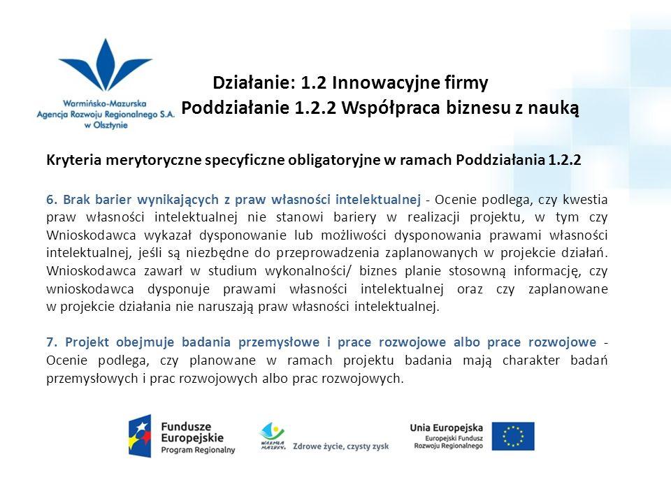 Działanie: 1.2 Innowacyjne firmy Poddziałanie 1.2.2 Współpraca biznesu z nauką Kryteria merytoryczne specyficzne obligatoryjne w ramach Poddziałania 1