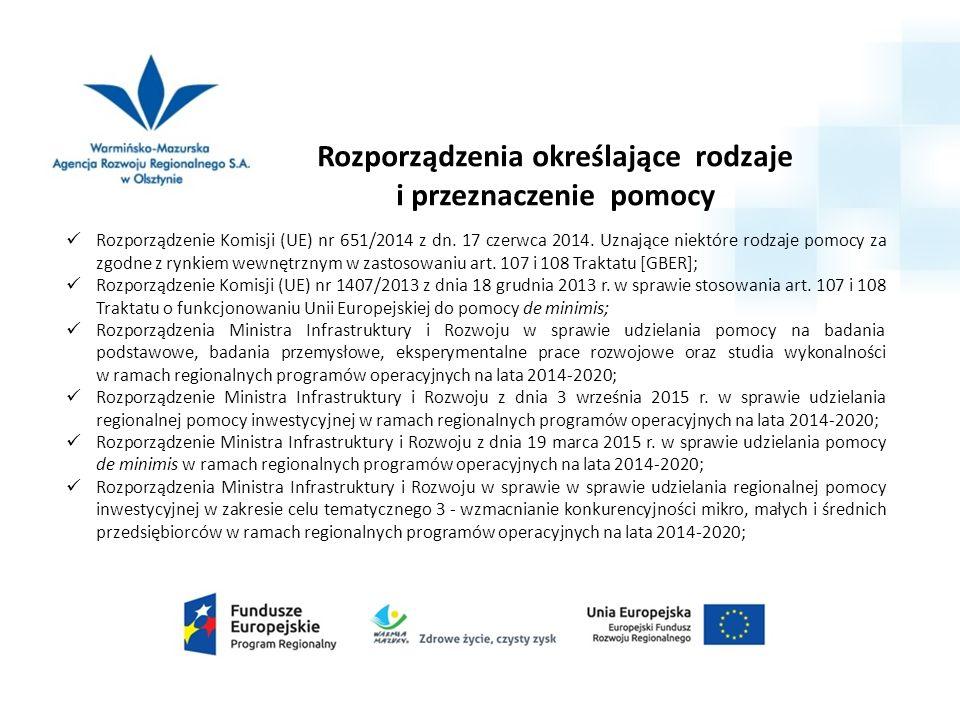 Rozporządzenia określające rodzaje i przeznaczenie pomocy Rozporządzenie Komisji (UE) nr 651/2014 z dn. 17 czerwca 2014. Uznające niektóre rodzaje pom