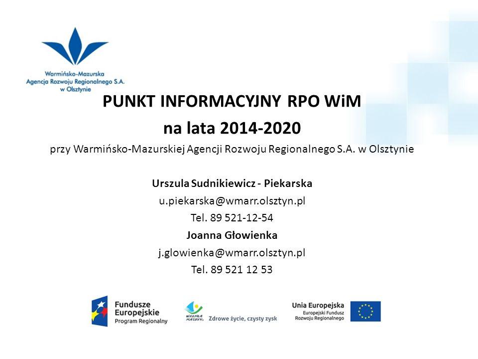 PUNKT INFORMACYJNY RPO WiM na lata 2014-2020 przy Warmińsko-Mazurskiej Agencji Rozwoju Regionalnego S.A. w Olsztynie Urszula Sudnikiewicz - Piekarska