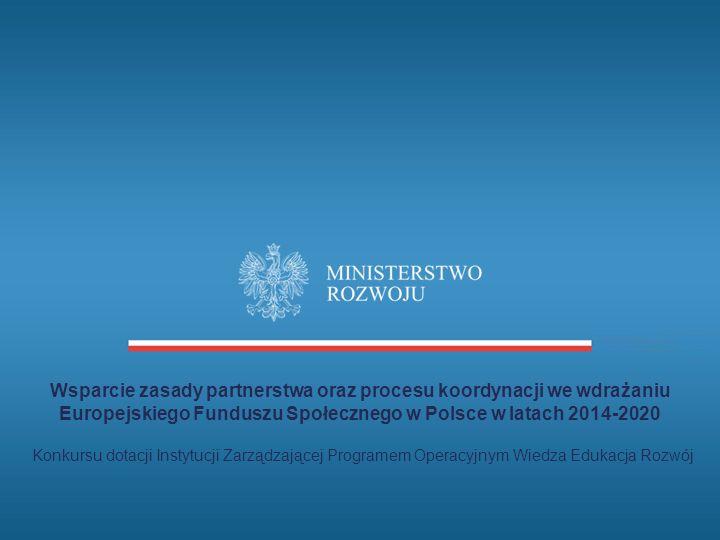 Wsparcie zasady partnerstwa oraz procesu koordynacji we wdrażaniu Europejskiego Funduszu Społecznego w Polsce w latach 2014-2020 Konkursu dotacji Instytucji Zarządzającej Programem Operacyjnym Wiedza Edukacja Rozwój