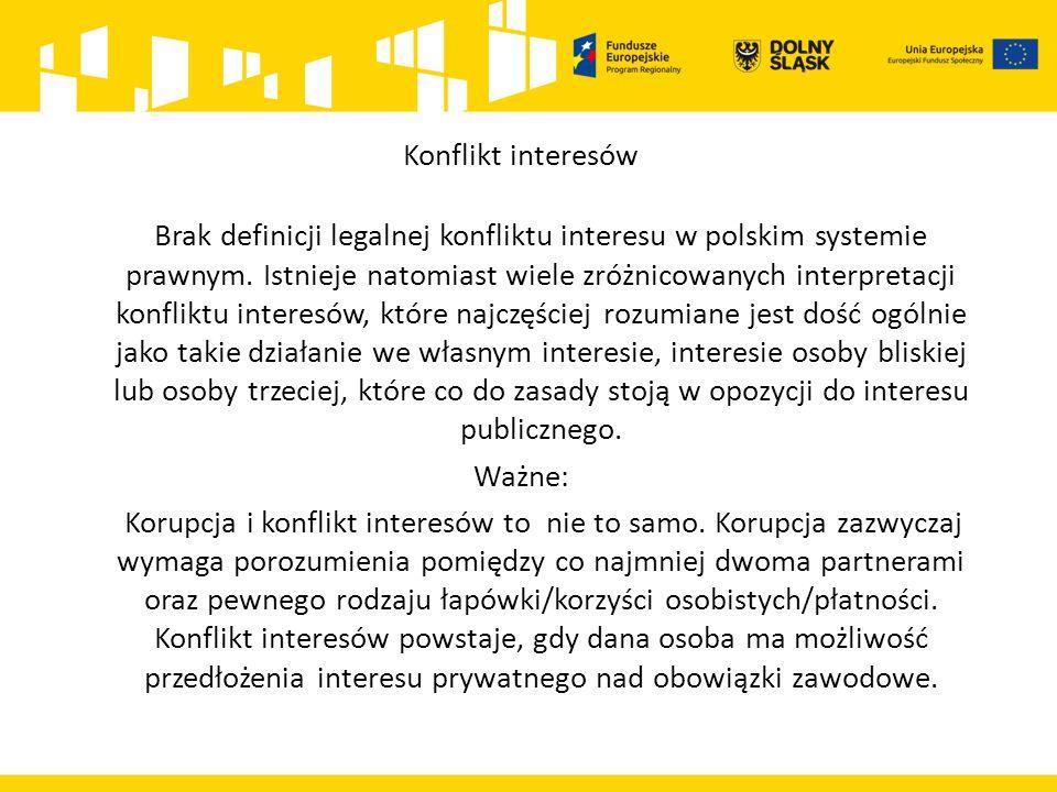 Konflikt interesów Brak definicji legalnej konfliktu interesu w polskim systemie prawnym. Istnieje natomiast wiele zróżnicowanych interpretacji konfli