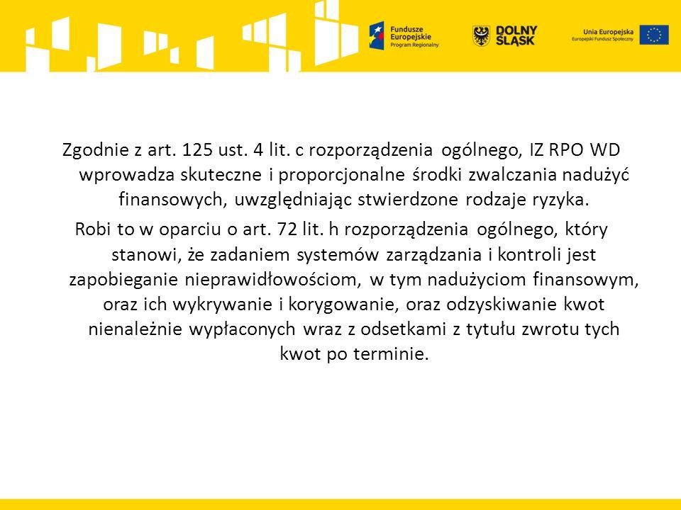 Zgodnie z art. 125 ust. 4 lit. c rozporządzenia ogólnego, IZ RPO WD wprowadza skuteczne i proporcjonalne środki zwalczania nadużyć finansowych, uwzglę