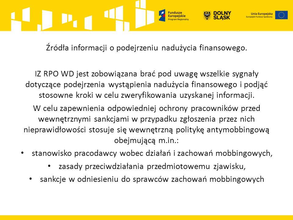 Źródła informacji o podejrzeniu nadużycia finansowego. IZ RPO WD jest zobowiązana brać pod uwagę wszelkie sygnały dotyczące podejrzenia wystąpienia na