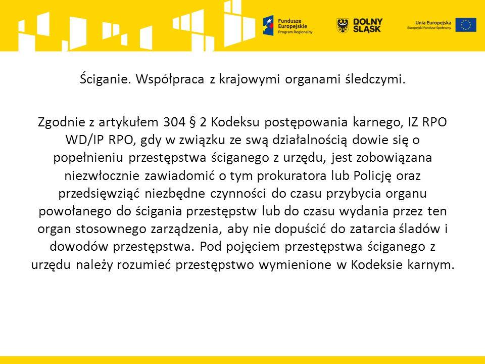 Ściganie. Współpraca z krajowymi organami śledczymi. Zgodnie z artykułem 304 § 2 Kodeksu postępowania karnego, IZ RPO WD/IP RPO, gdy w związku ze swą