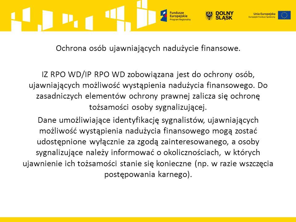 IZ RPO WD/IP RPO WD zobowiązana jest do ochrony osób, ujawniających możliwość wystąpienia nadużycia finansowego. Do zasadniczych elementów ochrony pra