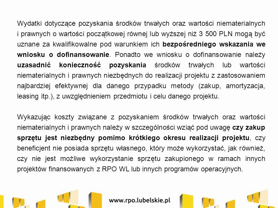 Wydatki dotyczące pozyskania środków trwałych oraz wartości niematerialnych i prawnych o wartości początkowej równej lub wyższej niż 3 500 PLN mogą być uznane za kwalifikowalne pod warunkiem ich bezpośredniego wskazania we wniosku o dofinansowanie.