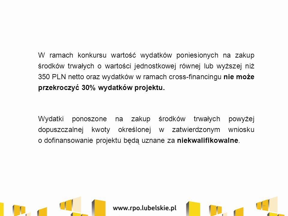W ramach konkursu wartość wydatków poniesionych na zakup środków trwałych o wartości jednostkowej równej lub wyższej niż 350 PLN netto oraz wydatków w ramach cross-financingu nie może przekroczyć 30% wydatków projektu.