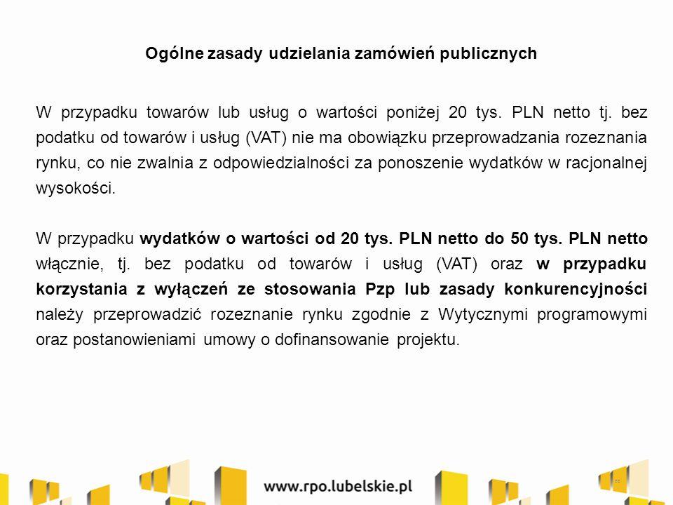 Ogólne zasady udzielania zamówień publicznych W przypadku towarów lub usług o wartości poniżej 20 tys. PLN netto tj. bez podatku od towarów i usług (V
