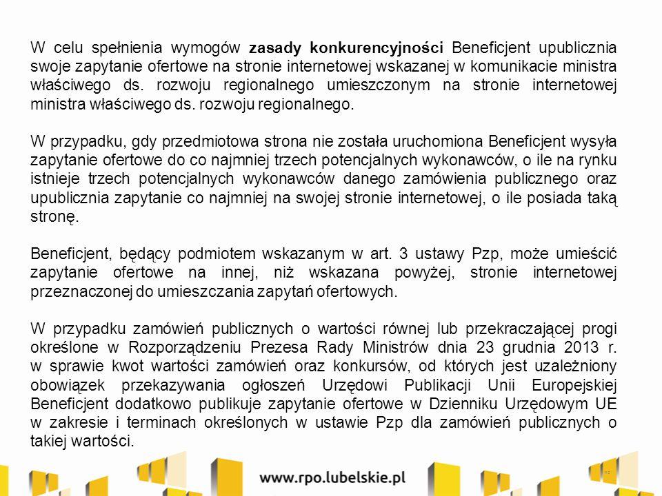42 W celu spełnienia wymogów zasady konkurencyjności Beneficjent upublicznia swoje zapytanie ofertowe na stronie internetowej wskazanej w komunikacie ministra właściwego ds.