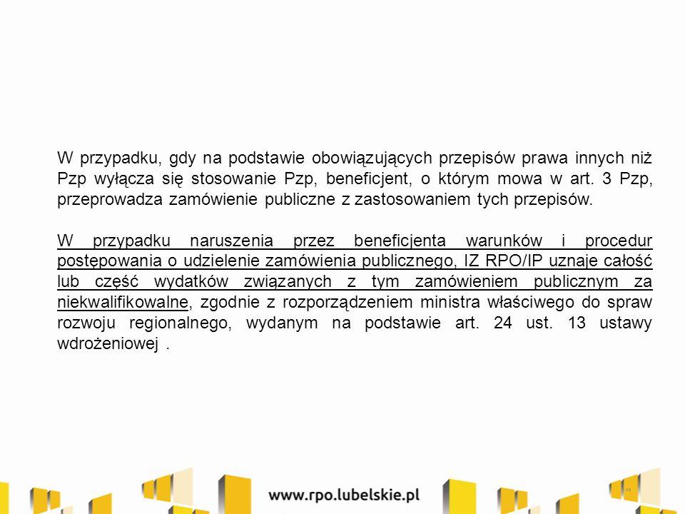 W przypadku, gdy na podstawie obowiązujących przepisów prawa innych niż Pzp wyłącza się stosowanie Pzp, beneficjent, o którym mowa w art.