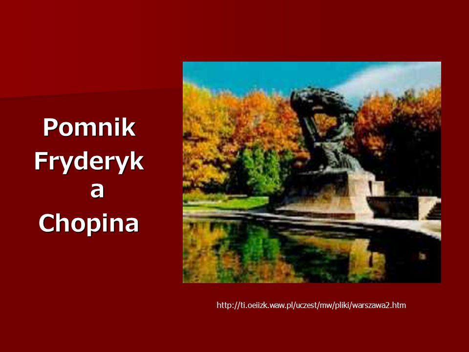 Pomnik Fryderyk a Chopina http://ti.oeiizk.waw.pl/uczest/mw/pliki/warszawa2.htm