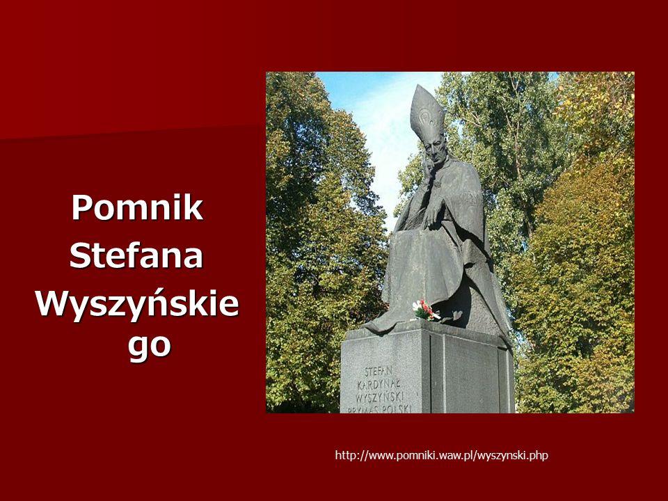 PomnikStefana Wyszyńskie go http://www.pomniki.waw.pl/wyszynski.php