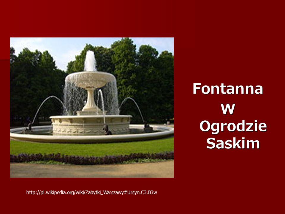 Fontanna W Ogrodzie Saskim http://pl.wikipedia.org/wiki/Zabytki_Warszawy#Ursyn.C3.B3w